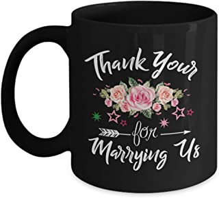 Thank You For Marrying Us Coffee Mug - Perfect Graduation, Wedding Officiant Gifts Ideas For Wife, Her from Him, Boyfriend - Christmas Day Gift for Wife from Husband - Funny Coffee Mug Tea Cup