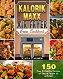 Kalorik Maxx Air Fryer Oven Cookbook: 150 Easy & Healthy Recipes for Smart People on A Budget
