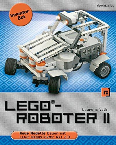 LEGO®-Roboter II - Inventor-Bot: Neue Modelle bauen mit LEGO® MINDSTORMS® NXT 2.0 (German Edition)