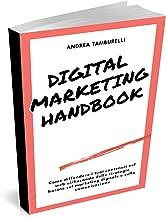 Digital Marketing Handbook: Manuale pratico di Digital Mkt: Come utilizzare in modo profittevole il Content Marketing, il growth hacking & Social Media ... successo nel TUO business (Italian Edition)