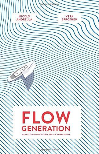 Flow Generation: Manuale di Sopravvivenza per Vite Imprevedibili