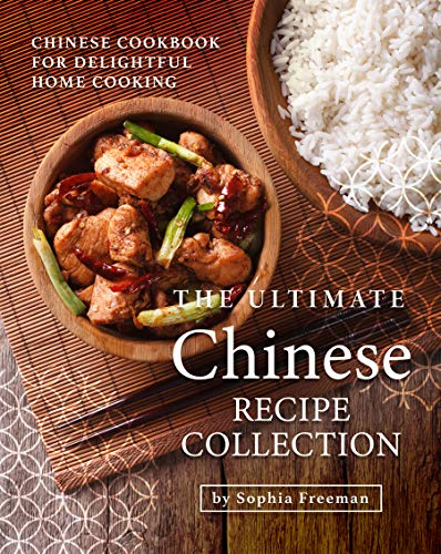 The Ultimate Chinese Recipe Collection: Chinese Cookbook for Delightful Home Cooking (English Edition)