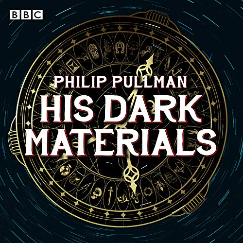 His Dark Materials: The Complete BBC Radio Collection: Full-cast dramatisations of Northern Lights, The Subtle Knife and The Amber Spyglass