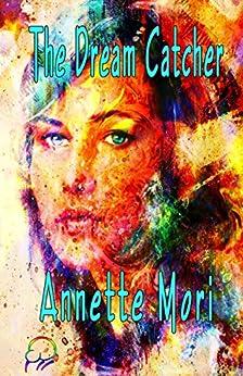 The Dream Catcher by [Annette Mori]