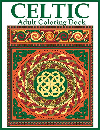 Celtic Adult Coloring Book: Beautiful Celtic Designs and Patterns to Color Including Celtic Crosses, Mandalas, Knotwork, and Animals