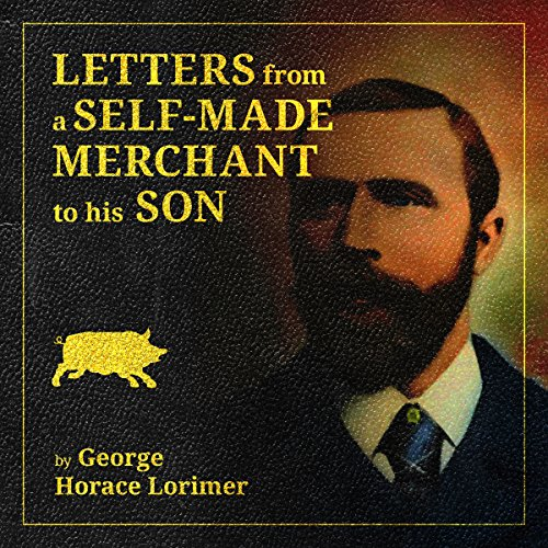 Letters from a Self-Made Merchant to His Son Being the Letters Written by John Graham audiobook cover art