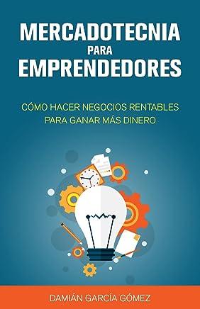 Mercadotecnia para emprendedores: Cómo hacer negocios rentables para ganar más dinero