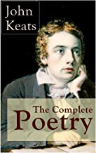 The Complete Poetry of John Keats: Ode on a Grecian Urn + Ode to a Nightingale + Hyperion + Endymion + The Eve of St. Agnes + Isabella + Ode to Psyche + Lamia + Sonnets and more