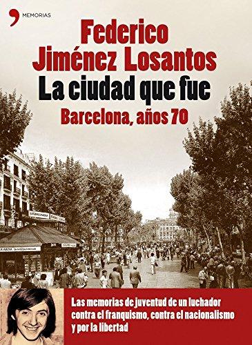 La ciudad que fue. Barcelona años 70 (Biografías y Memorias)