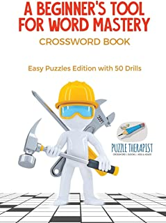 A Beginner's Tool for Word Mastery   Crossword Book   Easy Puzzles Edition with 50 Drills