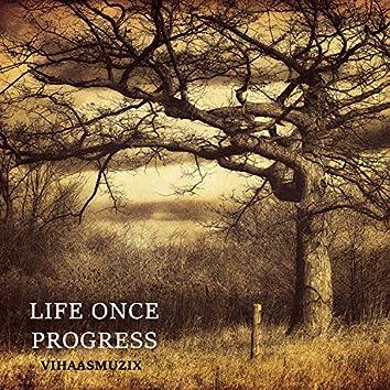 Life Once - Progress