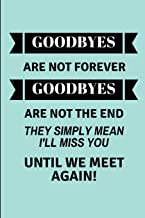 Goodbyes Are Not Forever Goodbyes Are Not The End They Simply Mean I'll Miss You Until We Meet Again!: Lined Journal For A Leaving Colleague