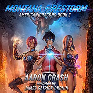 Montana Firestorm      American Dragons, Book 3              By:                                                                                                                                 Aaron Crash                               Narrated by:                                                                                                                                 James Patrick Cronin                      Length: 8 hrs and 57 mins     10 ratings     Overall 5.0