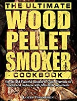 The Ultimate Wood Pellet Smoker Cookbook: Vibrant and Flavorful Recipes to Guide Everyone to Smoke and Barbecue with Affordable Ingredients