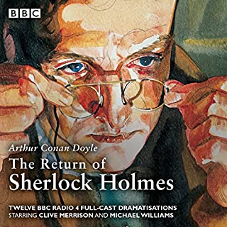 The Return of Sherlock Holmes                   By:                                                                                                                                 Arthur Conan Doyle                               Narrated by:                                                                                                                                 Clive Merrison,                                                                                        Michael Williams,                                                                                        full cast                      Length: 8 hrs and 45 mins     37 ratings     Overall 4.9