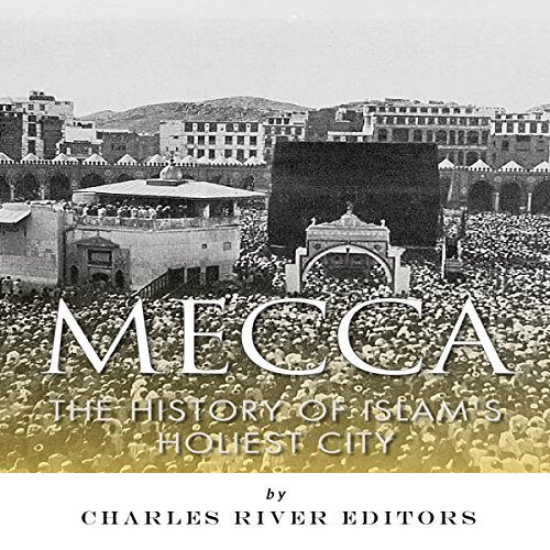 Mecca: The History of Islam's Holiest City audiobook cover art