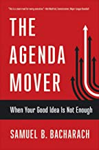 The Agenda Mover: When Your Good Idea Is Not Enough (The Pragmatic Leadership Series)