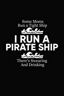 Some Moms Run A Tight Ship I Run A Pirate Ship There's Swearing And Drinking: I Run a Pirate Ship Drinking Swearing Funny ...