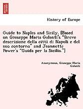 Guide to Naples and Sicily. [Based on Giuseppe Maria Galanti's Breve Descrizione Della Citta Di Napoli E del Suo Contorno and Jeannette Power's Guida Per La Sicilia.]