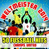 Weltmeister 2014 - 50 Fussball Hits