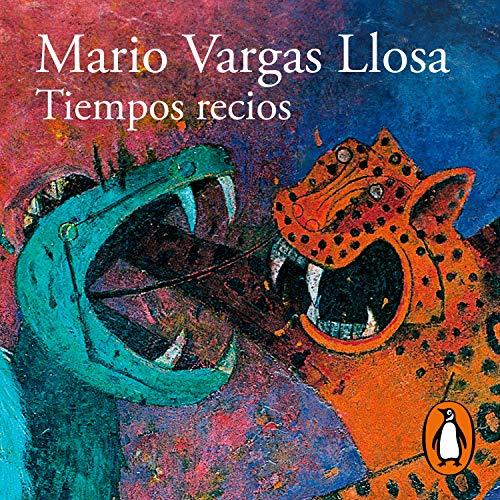 Tiempos recios [Hard Times] Audiobook By Mario Vargas Llosa cover art