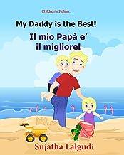 Children's book in Italian: My Daddy is the best. Il mio Papa e il migliore: Childrens Italian book (Bilingual Edition) Ch...