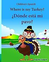 Children's Spanish: Where is my Turkey. Donde esta mi pavo (Thanksgiving book): Children's Picture book English-Spanish (B...