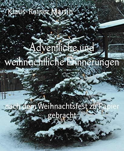 Adventliche und weihnachtliche Erinnerungen: nach dem Weihnachtsfest zu Papier gebracht
