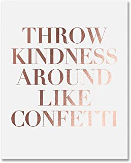 Throw Kindness Around Like Confetti Rose Gold Foil Decor Wall Art Print Inspirational Quote Metallic Poster 8 inches x 10 inches B8