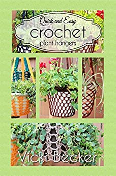 Crochet Plant Hangers (Quick and Easy Crochet Book 1) by [Vicki Becker]