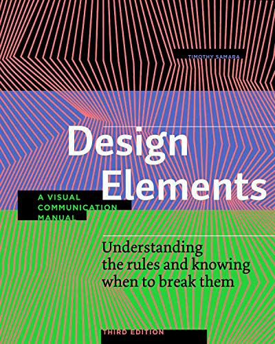 Design Elements, 3rd Edition: Understanding the rules and knowing when to break them – A Visual Communication Manual