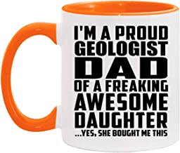 Proud Geologist Dad Of Awesome Daughter - 11oz Accent Coffee Mug Orange Ceramic Tea-Cup - for Father Dad from Daughter Son...