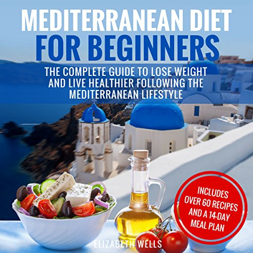 Mediterranean Diet for Beginners: The Complete Guide to Lose Weight and Live Healthier Following the Mediterranean Lifestyle audiobook cover art