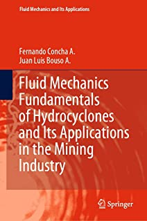 Fluid Mechanics Fundamentals of Hydrocyclones and Its Applications in the Mining Industry (Fluid Mechanics and Its Applica...