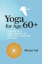 Yoga for Age 60+: A Guide to a New Journey of Safe Yoga Practice at Home