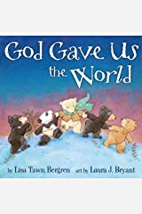 God Gave Us the World: A Picture Book (God Gave Us Series) Kindle Edition