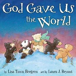 God Gave Us the World (God Gave Us Series) by [Lisa Tawn Bergren, Laura J. Bryant]