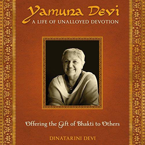 Yamuna Devi: A Life of Unalloyed Devotion audiobook cover art