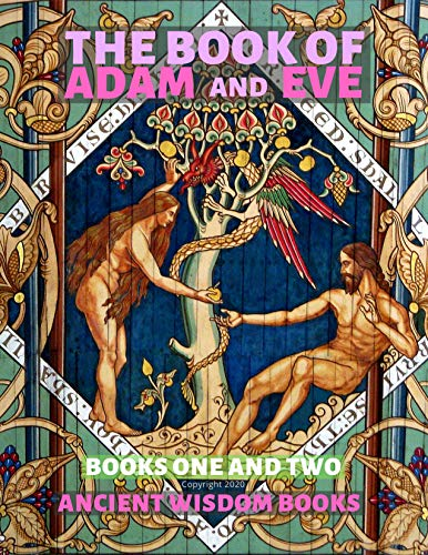 The Book of Adam and Eve: Conflict of Adam and Eve with Satan,  Books One and Two (Illustrated) (English Edition)