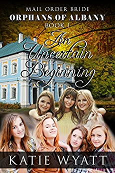 An Uncertain Beginning: (Orphans of Albany Series Book 1) by [Katie Wyatt]
