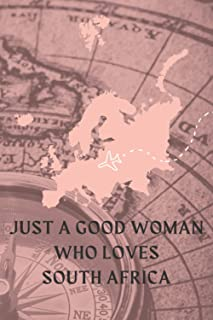 Just a good woman who loves South Africa: South Africa notebook for women-Book Gift for South Africa Lovers - Cute Gift Id...