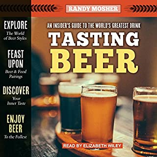 Tasting Beer, 2nd Edition     An Insider's Guide to the World's Greatest Drink              By:                                                                                                                                 Randy Mosher                               Narrated by:                                                                                                                                 Donald Corren                      Length: 16 hrs and 16 mins     111 ratings     Overall 4.8