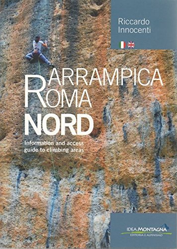 Arrampica Roma Nord. Information and access, guide to climbing areas. Ediz. italiana e inglese: 1