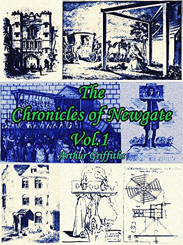 The Chronicles of Newgate Vol.1: (of 2) (The Chronicles of Newgate Series) (English Edition)