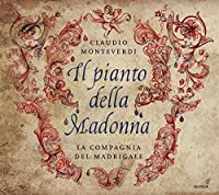 Monteverdi: Il pianto della Madonna by La Compagnia del Madrigale