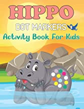 Hippo Dot Markers Activity Book for Kids: 35 Different Hippo Coloring Pages for Hours of Hippopotamus Dot Markers Coloring...