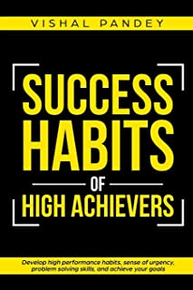 Success Habits of High Achievers: Develop High Performance Habits, Sense of Urgency, Problem Solving Skills, and Achieve Your Goals (Positive Thinking & Motivational Self Development)