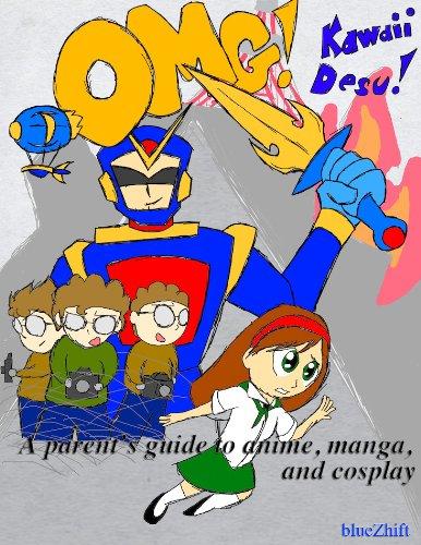 OMG Kawaii Desu!: A parent's guide to anime, manga, and cosplay (English Edition)