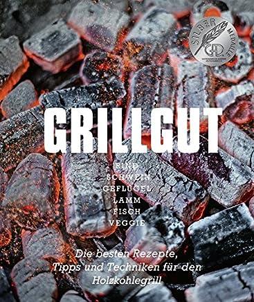 Grillgut - Grillen für Kenner und Könner: ausgezeichnet von der Gastronomische Akademie Deutschlands (Grillrezepte, Kochbücher von Angelo Menta)