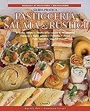 Pasticceria salata & rustici - Guida pratica (In cucina con passione)